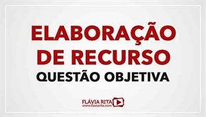 [RECURSO: Elaboração de Recurso - Questão Objetiva - Professora Flávia Rita]