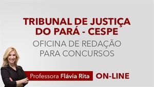 [Curso on-line Oficina de Redação para o concurso Tribunal de Justiça do Pará TJPA - CESPE - Professora Flávia Rita]