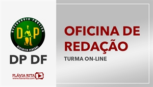 [Curso on-line de Oficina de Redação para o concurso da Defensoria Pública do Distrito Federal - DP DF - CESPE - Professora Flávia Rita]