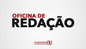 [Curso on-line de Oficina de Redação Texto Dissertativo para concursos públicos 2020 - Professora Flávia Rita]