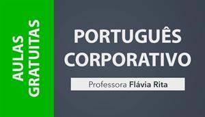 [AULAS GRATUITAS: Curso on-line de Português Corporativo/Empresarial - Professora Flávia Rita]
