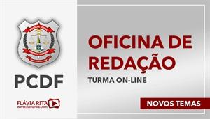 [Curso on-line de Oficina de Redação para o concurso da Polícia Civil do Distrito Federal - PCDF - Professora Flávia Rita]
