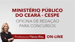 [Curso on-line Oficina de Redação para o concurso do Ministério Público do Ceará MPCE - CESPE - Professora Flávia Rita]