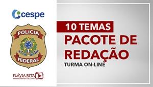 [PACOTE DE REDAÇÃO: Polícia Federal/PF - Cespe (10 temas) - Professora Flávia Rita]