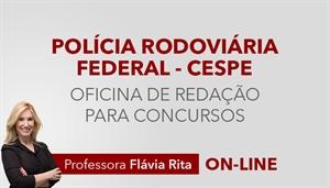 [Curso on-line Oficina de Redação para o concurso da Policia Rodoviária Federal PRF - CESPE - Professora Flávia Rita]