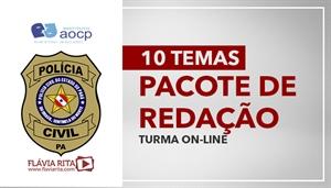 [PACOTE DE REDAÇÃO: Polícia Civil do Pará - PCPA - Instituto AOCP (10 temas) - Professora Flávia Rita]