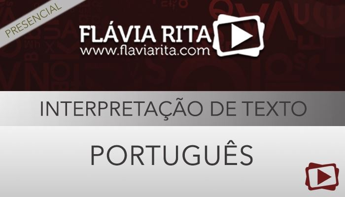 [Curso presencial: Português - Interpretação de Texto para Concursos Públicos 2019 - Professora Flávia Rita]