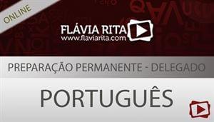 Curso on-line: Português - Preparação Permanente para Delegado da Polícia Civil - Professora Flávia Rita
