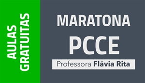 [AULAS GRATUITAS: Maratona PCCE - Professora Flávia Rita]