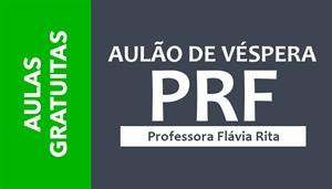 [AULAS GRATUITAS - AULÃO DE VÉSPERA PRF - Professora Flávia Rita]