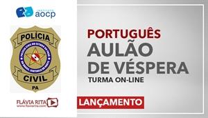 [Curso on-line: AULÃO AO VIVO DE VÉSPERA Polícia Civil do Pará/PCPA - IAOCP - Professora Flávia Rita]