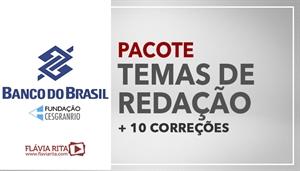 [PACOTE: Temas de Redação + 10 Correções de Redação para o Concurso do Banco do Brasil - BB / CESGRANRIO - Professora Flávia Rita]