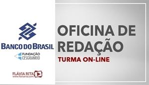 [Curso on-line de Oficina de Redação para o Concurso do Banco do Brasil - BB / CESGRANRIO - Professora Flávia Rita ]