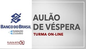 [Curso on-line: AULÃO AO VIVO DE VÉSPERA BANCO DO BRASIL - BB /CESGRANRIO - Professora Flávia Rita]