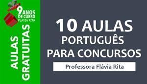[10 AULAS GRATUITAS: Português para Concursos - Dicas de Redação - Correção de Provas - Planejamento de Estudos   Professora Flávia Rita]