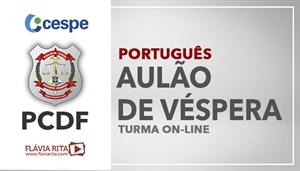 [Curso on-line: AULÃO AO VIVO DE VÉSPERA POLÍCIA CIVIL DO DISTRITO FEDERAL - PCDF/CESPE - Professora Flávia Rita]