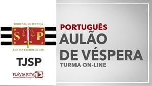 [Curso on-line: AULÃO AO VIVO DE VÉSPERA TRIBUNAL DE JUSTIÇA DE SÃO PAULO - TJSP/VUNESP - Professora Flávia Rita]