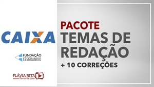 [PACOTE: Temas de Redação + 10 Correções de Redação para o Concurso da Caixa Econômica Federal - CEF / CESGRANRIO - Professora Flávia Rita]