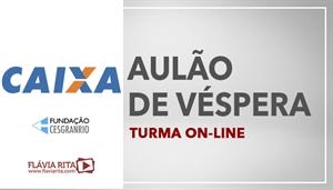 [Curso on-line: AULÃO AO VIVO DE VÉSPERA CAIXA ECONÔMICA FEDERAL - CEF /CESGRANRIO - Professora Flávia Rita ]