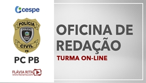 [Curso on-line de Oficina de Redação para o Concurso da Polícia Civil da Paraíba - PCPB/ CESPE - Professora Flávia Rita ]