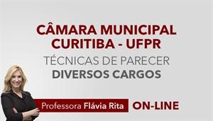 [Técnicas de Elaboração  de parecer para o concurso da Câmara Municipal de Curitiba CMC / UFPR - Diversos cargos - Professora Flávia Rita ]