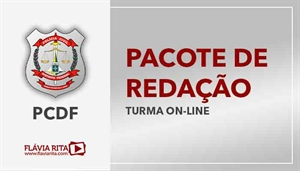 [PACOTE DE REDAÇÃO: Polícia Civil do Distrito Federal (Prova Discursiva) - PCDF - CESPE - Professora Flávia Rita]
