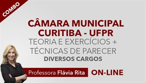 [Combo de Teoria + Exercícios + Técnicas de Elaboração de Parecer para concurso da Câmara Municipal de Curitiba CMC / UFPR - Diversos Cargos - Professora Flávia Rita]