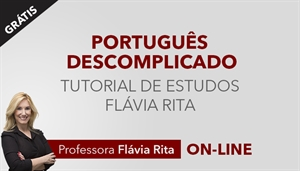 [Português Descomplicado - Tutorial de Estudos com a Professora Flávia Rita]