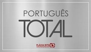 [Curso on-line Português Total para Concursos - Português do básico ao avançado - Professora Flávia Rita]