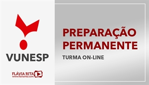 [Curso on-line Preparação Permanente Permanente para concursos VUNESP - Professora Flávia Rita]