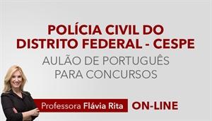 [Curso on-line: Aulão de Português para o concurso da Polícia Civil do Distrito Federal / PCDF - Professora Flávia Rita]