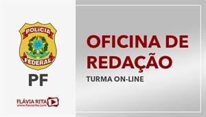 [Curso on-line de Oficina de Redação para concursos da Polícia Federal - PF - CESPE - Professora Flávia Rita]