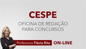 [Curso on-line: Oficina de Redação para Concursos da banca CESPE - Professora Flávia Rita ]