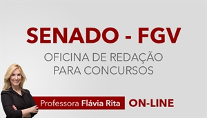 [Curso on-line Oficina de Redação para o concurso do Senado Federal - FGV - Professora Flávia Rita]