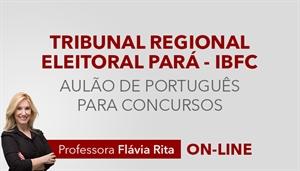 [Curso on-line: Português - Correção de Provas para concurso do TRE PA - IBFC - Professora Flávia Rita ]