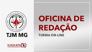 [Curso on-line de Oficina de Redação para o Tribunal de Justiça Militar de Minas Gerais - TJM MG - FUMARC - Professora Flávia Rita]
