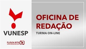 [Curso on-line de Oficina de Redação para os concursos da VUNESP - Professora Flávia Rita]