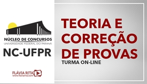 [Curso on-line de Teoria + Exercícios para os concursos da Banca NC-UFPR - Professora Flávia Rita]