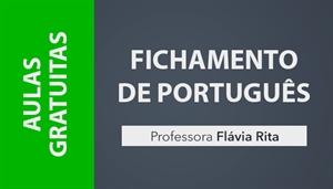 [AULAS GRATUITAS: Fichamento de Português para concursos públicos - Professora Flávia Rita ]