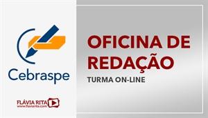 [Curso on-line de Oficina de Redação para os concursos da Banca CEBRASPE/CESPE 2020 - Professora Flávia Rita]
